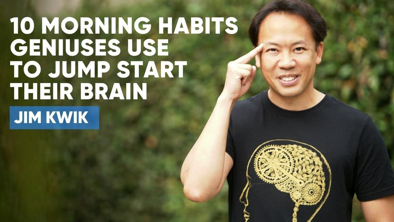 10 Morning Habits Geniuses Use To Jump Start The Brain by Jim Kwik